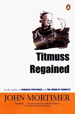 Titmuss Regained by John Mortimer