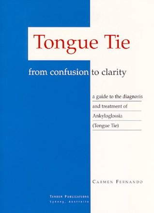Tongue Tie   From Confusion To Clarity: A Guide To The Diagnosis And Treatment Of Ankyloglossia