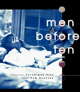 Men Before Ten A.M. by Pam Houston