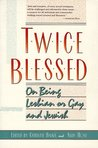 Twice Blessed: On Being Lesbian, Gay, and Jewish