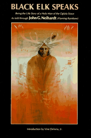 Black Elk Speaks - Being The Life Story Of A Holy Man Of The ... by John G. Neihardt