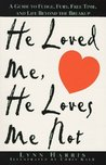 He Loved Me, He Loves Me Not: A Guide to Fudge, Fury, Free Time, and Life Beyond the Breakup