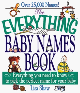 The Everything Baby Names Book; Everything you need to know t... by Lisa Shaw
