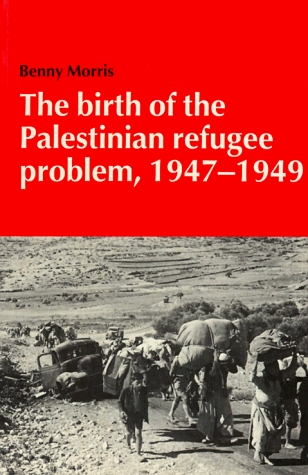 The Birth of the Palestinian Refugee Problem, 1947 - 1949 by Benny Morris