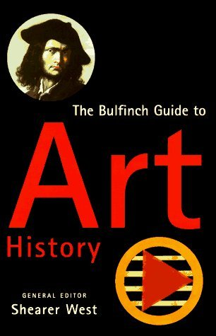 Bulfinch Guide to Art History: A Comprehensive Survey and Dictionary of Western Art And...