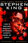 The Lost Work Of Stephen King: A Guide to Unpublished Manuscripts, Story Fragments, Alternative Versions and Oddities