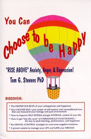 You Can Choose to Be Happy: Rise Above Anxiety, Anger and Depression