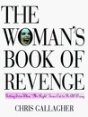 "The Woman's Book of Revenge: Getting Even When ""Mr. Right"" Turns Out to Be All Wrong"
