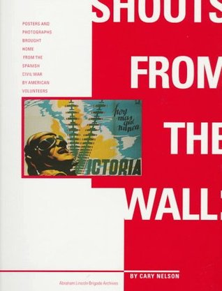 Shouts from the Wall: Posters and Photographs Brought Home From the Spanish Civil War by American Volunteers