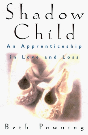 Shadow Child: An Apprenticeship in Love and Loss