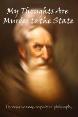 My Thoughts Are Murder to the State by Henry David Thoreau