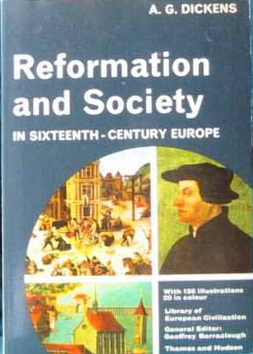 Reformation and Society in Sixteenth Century Europe by A.G. Dickens