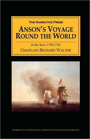 Lord Anson's Voyage Round The World 1740-1744 by Richard Walter