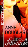 Curious Intimacies by Anne  Douglas