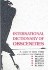 International Dictionary of Obscenities: A Guide to Dirty Words and Indecent Expressions in Spanish, Italian, French, German, Russian