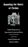 Haunting The House Of Fiction: Feminist Perspectives On Ghost Stories By American Women