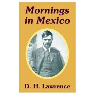 Mornings in Mexico & Etruscan Places by D.H. Lawrence