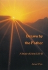 Drawn By The Father: A Study Of John 6:35 45