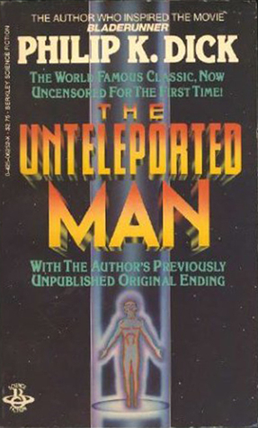 The Unteleported Man by Philip K. Dick