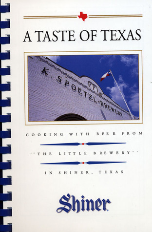 A Taste of Texas: Cooking With Beer from the Little Brewery in Shiner, Texas