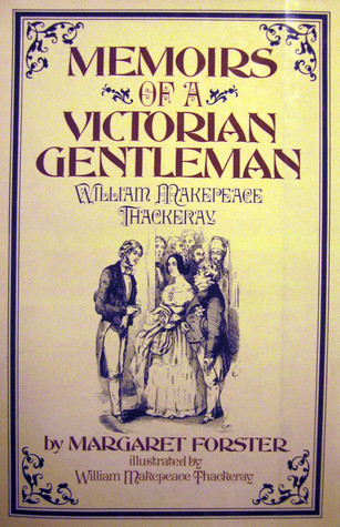 Memoirs of a Victorian Gentleman, William Makepeace Thackeray by Margaret Forster
