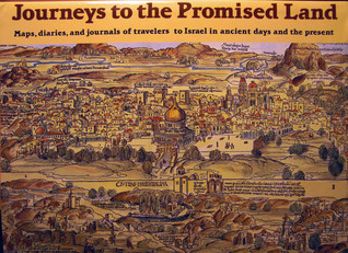 Journeys to Promised Land: Maps, diaries and journals of travelers to Israel in ancient days and the present