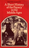 A Short History of the Papacy in the Middle Ages