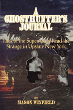 A Ghosthunter's Journal: Tales Of The Supernatural And The Strange In Upstate New York