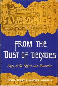From the Dust of Decades: Saga of the Papyri and Mummies