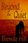 Beyond the Quiet by Brenda  Hill