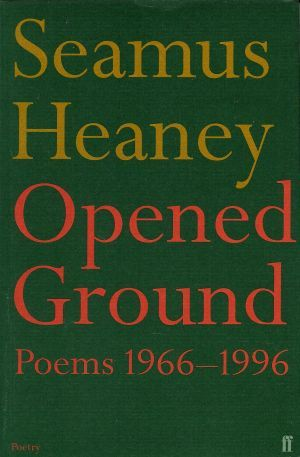 Opened Ground by Seamus Heaney