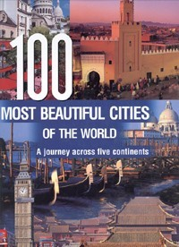 100 most beautiful cities of the world a journey across