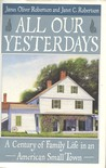 All Our Yesterdays: A Century of Family Life in an American Small Town