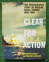 Clear for Action: the Photographic story of Modern Naval combat: 1898-1964