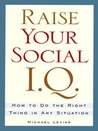 Raise Your Social I.Q. (How to Do the Right Thing in Any Situation)