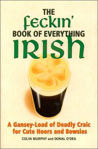 The Feckin' Book of Everything Irish by Colin Murphy