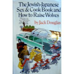 The Jewish-Japanese Sex and Cook Book and How to Raise Wolves