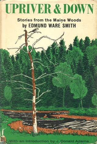 Upriver And Down - Stories from the Maine Woods by Edmund Ware Smith