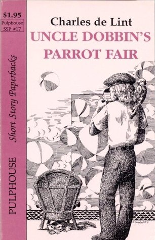 Uncle Dobbin's Parrot Fair (Newford) by Charles  de Lint