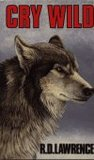 Cry Wild; The Story Of A Canadian Timber Wolf