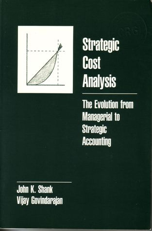 Strategic Cost Analysis: The Evolution from Managerial to Strategic Accounting