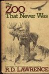 The Zoo That Never Was by R.D. Lawrence