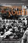 Corrupting The Youth: A History Of Philosophy In Australia