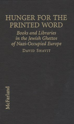 Hunger for the Printed Word: Books and Libraries in the Jewish Ghettos of Nazi-Occupied Europe