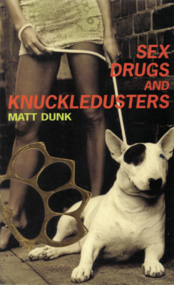 Sex Drugs And Knuckledusters by Matt Dunk