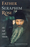 Father Seraphim Rose: His Life and Works
