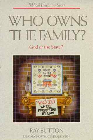 Who Owns The Family: God Or The State? (Biblical Blueprint Series, #3)