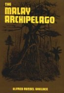 The Malay Archipelago, the Land of the Orang-utan & the Bird ... by Alfred Russel Wallace
