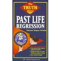 The Truth about Past Life Regression the Truth about Past Life Regression