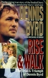 Rise and Walk: The Trial and Truimph of Dennis Byrd